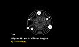 Physics 11 Unit 5 Collision Project