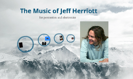 The Music of Jeff Herriott for percussion and electronics