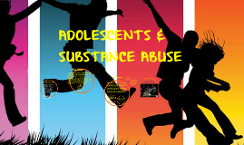 ADOLESCENTS & SUBSTANCE ABUSE
