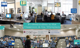 Professionalism in the Classroom & the Workplace