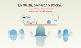 LA MUJER, DINÁMICA Y SOCIAL.