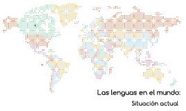 Las lenguas en el mundo: Situación actual