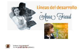 Copy of Anna Freud Líneas de desarrollo Alejandro Camarillo