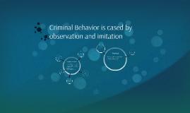 Criminal Behavior is cased by observation and imitation