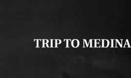 TRIP TO MEDINA