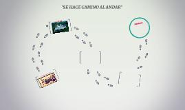 """""""SE HACE CAMINO AL ANDAR"""""""