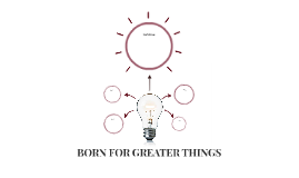 BORN FOR GREATER THINGS