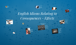 English Idioms Relating to Consequences - Effects