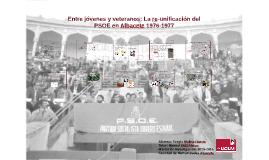 Entre jóvenes y veteranos: La Re-unificación del PSOE en Alb