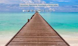 Copy of Copy of Conceitos: Algamento, Inundação e Enxurradas.