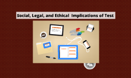 Copy of Social, Legal, and Ethical  Implications of Test