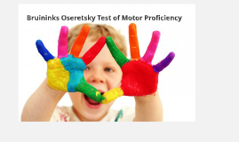 Copy of Bruininks Oseretsky Test of Motor Proficiency