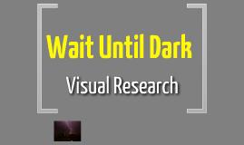 TA 320 Wait Until Dark - Visual Research Presentation