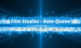 Film Studies - Kate Quane
