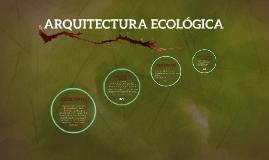 Copy of ARQUITECTURA ECOLÓGICA