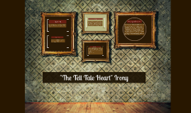 "Copy of ""The Tell Tale Heart"" Irony"