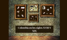 Colombia en los siglos XVIII Y XIX