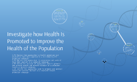 Investigate how Health Is Promoted to Improve the Health of