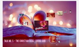 CLP Talk 5: Christian Ideal: Loving God