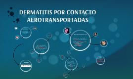 DERMATITIS POR CONTACTO AEROTRANSPORTADAS