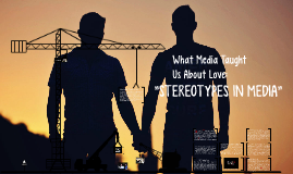 What the media taught us about love: stereotypes in media