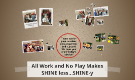 All Work and No Play Makes SHINE less...SHINE-y