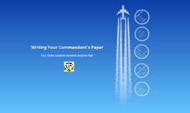 Copy of Writing Your Commandant's Paper