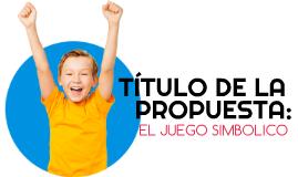 TITULO DE LA PROPUESTA.