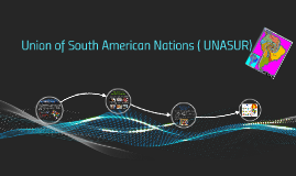 Union of South American Nations ( UNASUR)