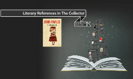 The Collector Literary References