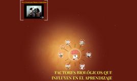 FACTORES BIOLÓGICOS QUE INFLUYEN EN EL APRENDIZAJE DE LOS AD