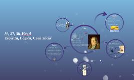 36, 37, 38. Hegel: Espíritu, Lógica y Conciencia