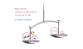 Naturaleza epistemológica (Ética-Moral)