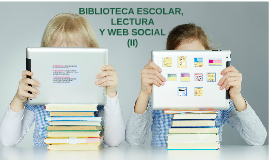 Copy of BIBLIOTECA ESCOLAR, LECTURA Y WEB SOCIAL