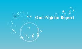 Our Pilgrim Report