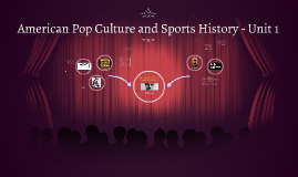 American Pop Culture and Sports History - Unit 1