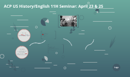 ACP US History/English 11H Seminar: April 23 & 25