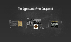 The Oppression of the Conquered