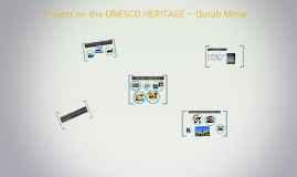 Copy of Project on the UNESCO HERITAGE - Qutub Minar