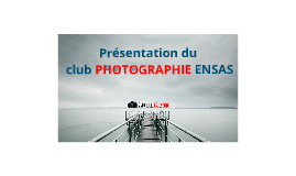 Copy of Presentation du club photographie