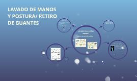 LAVADO DE MANOS Y POSTURA/ RETIRO DE GUANTES