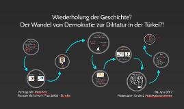 Copy of Wiederholung der Geschichte? Der Wandel von Demokratie zur Diktatur in der Türkei?!