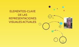 ELEMENTOS-CLAVE DE LAS REPRESENTACIONES VISUALES ACTUALES