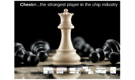 Chester...the strongest player in the chip industry