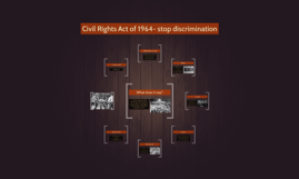 Civil Rights Act of 1964- stop discrimination