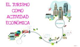Copy of EL TURISMO COMO ACTIVIDAD ECONÓMICA...