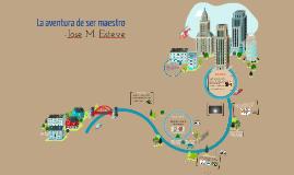 Copy of Copy of La aventura de ser maestro - Jose M. Esteve