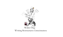 Walter Ong: Writing Restructures Consciousness
