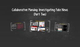 Collaborative Monday: Investigating Fake News