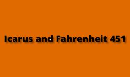 Icarus and Fahrenheit 451